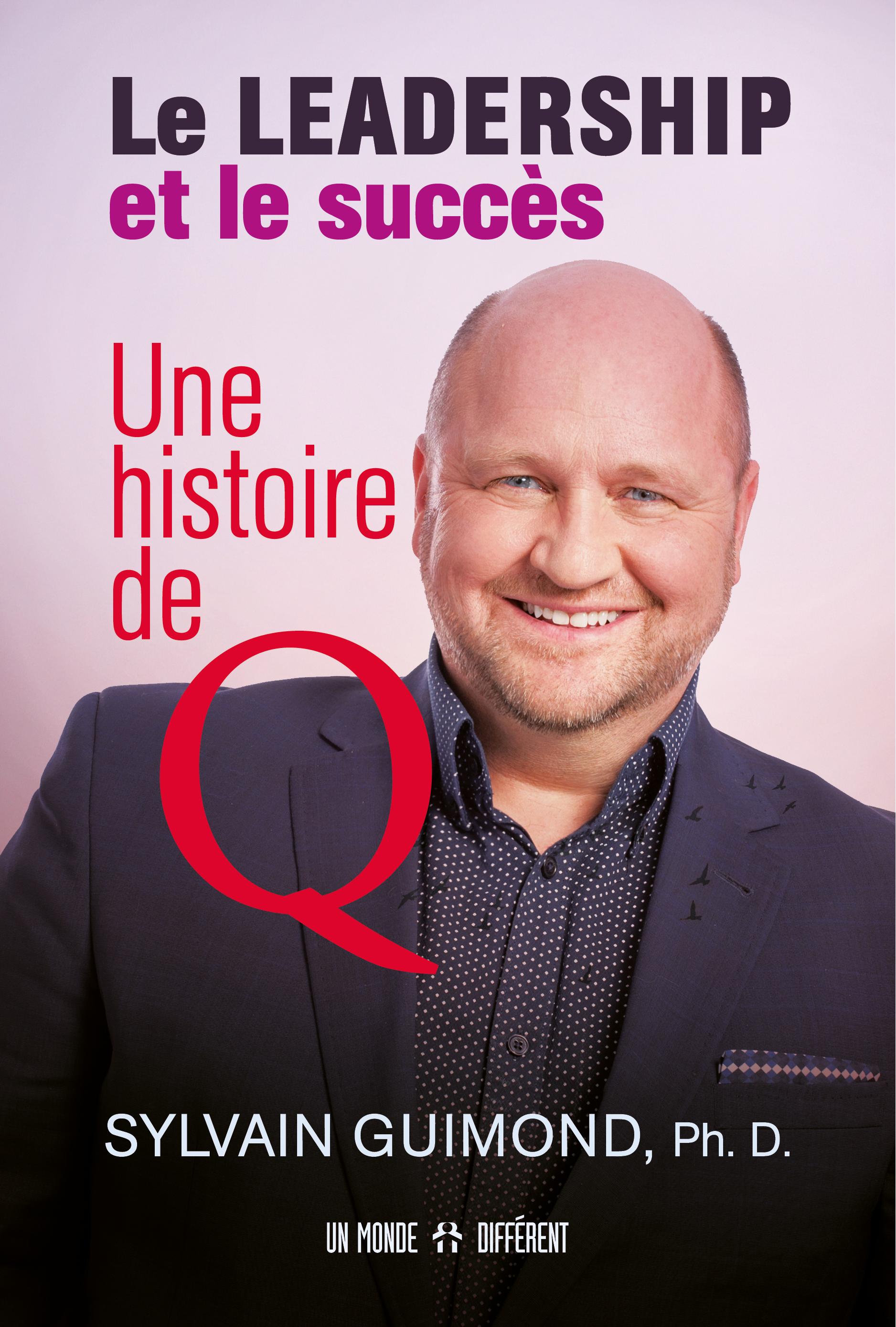 LEADERSHIP ET LE SUCCÈS, UNE HISTOIRE DE Q (LE)